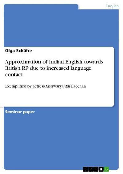 Approximation of Indian English towards British RP due to increased language contact - Olga Schäfer