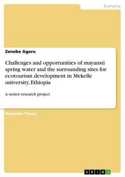 Challenges and opportunities of mayansti spring water and the surrounding sites for ecotourism development  in Mekelle university, Ethiopia - Zenebe Ageru