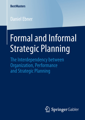 BestMasters: Formal and Informal Strategic Planning - The Interdependency between Organization, Performance and Strategic Planning - Ebner, Daniel