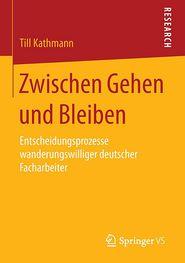 Zwischen Gehen und Bleiben: Entscheidungsprozesse wanderungswilliger deutscher Facharbeiter