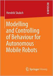 Modelling and Controlling of Behaviour for Autonomous Mobile Robots
