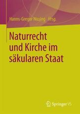 Naturrecht und Kirche im s��kularen Staat - Hanns-Gregor Nissing
