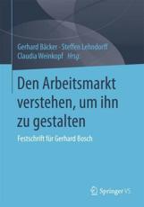 Den Arbeitsmarkt verstehen, um ihn zu gestalten - Gerhard B��cker (editor), Steffen Lehndorff (editor), Claudia Weinkopf (editor)