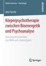 K��rperpsychotherapie zwischen Bioenergetik und Psychoanalyse - Jens Tasche