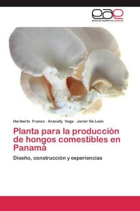 Planta para la producción de hongos comestibles en Panamá - Diseño, construcción y experiencias - Franco, Heriberto / Vega, Aracelly / De León, Javier