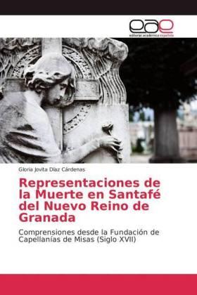 Representaciones de la Muerte en Santafé del Nuevo Reino de Granada - Comprensiones desde la Fundación de Capellanías de Misas (Siglo XVII) - Díaz Cárdenas, Gloria Jovita