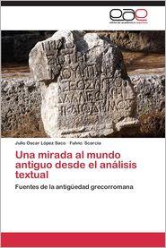 Una Mirada Al Mundo Antiguo Desde El Analisis Textual