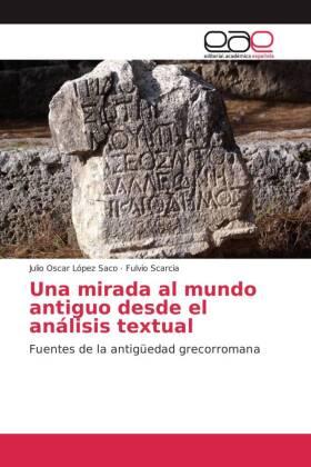 Una mirada al mundo antiguo desde el análisis textual - Fuentes de la antigüedad grecorromana - López Saco, Julio Oscar / Scarcia, Fulvio