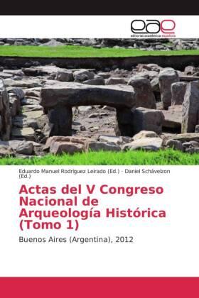 Actas del V Congreso Nacional de Arqueología Histórica (Tomo 1) - Buenos Aires (Argentina), 2012 - Rodríguez Leirado, Eduardo Manuel (Hrsg.) / Schávelzon, Daniel (Hrsg.)