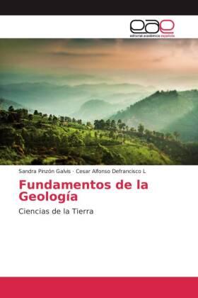 Fundamentos de la Geología - Ciencias de la Tierra - Pinzón Galvis, Sandra / Defrancisco L, Cesar Alfonso