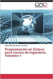Programacion En Octave Para Cursos de Ingenieria. Volumen 1