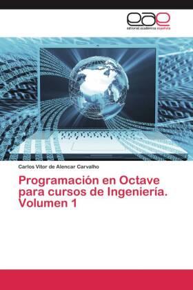 Programación en Octave para cursos de Ingeniería. Volumen 1 - de Alencar Carvalho, Carlos Vitor