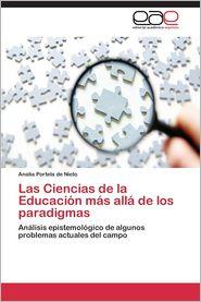 Las Ciencias de La Educacion Mas Alla de Los Paradigmas - Portela De Nieto Analia