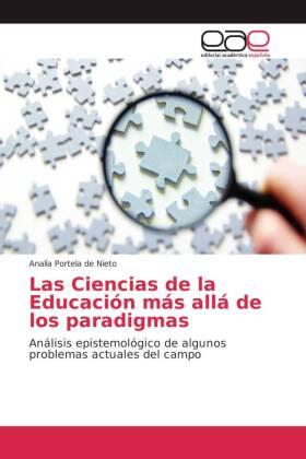Las Ciencias de la Educación más allá de los paradigmas - Análisis epistemológico de algunos problemas actuales del campo