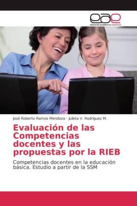 Evaluación de las Competencias docentes y las propuestas por la RIEB - Competencias docentes en la educación básica. Estudio a partir de la SSM - Ramos Mendoza, José Roberto / Rodríguez M., Julieta V.