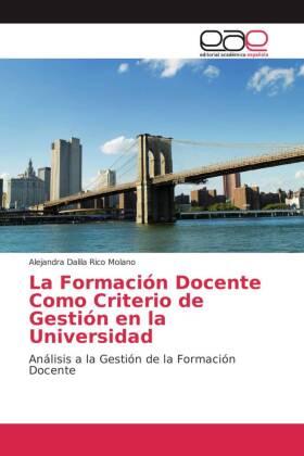 La Formación Docente Como Criterio de Gestión en la Universidad - Análisis a la Gestión de la Formación Docente - Rico Molano, Alejandra Dalila