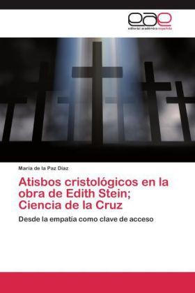 Atisbos cristológicos en la obra de Edith Stein Ciencia de la Cruz - Desde la empatía como clave de acceso - Díaz, María de la Paz