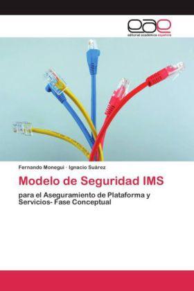 Modelo de Seguridad IMS - para el Aseguramiento de Plataforma y Servicios- Fase Conceptual - Monegui, Fernando / Suárez, Ignacio
