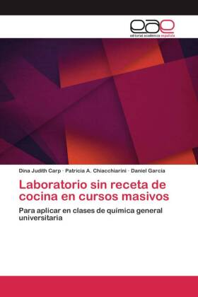 Laboratorio sin receta de cocina en cursos masivos - Para aplicar en clases de química general universitaria - Carp, Dina Judith / Chiacchiarini, Patricia A. / Garcia, Daniel