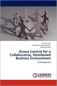 Access Control for a Collaborative, Distributed Business Environment - Vishwas Patil, Rudrapatna Shyamasundar, Alessandro Mei