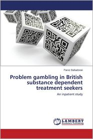 Problem Gambling in British Substance Dependent Treatment Seekers - Bahadoran Parviz