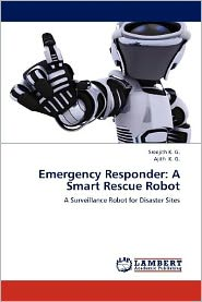Emergency Responder: A Smart Rescue Robot - Sreejith K. G., Ajith K. G.