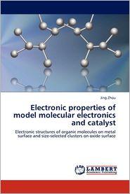 Electronic properties of model molecular electronics and catalyst - Jing Zhou