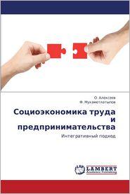 Sotsioekonomika Truda I Predprinimatel'stva - Alekseev O., Mukhametlatypov F.