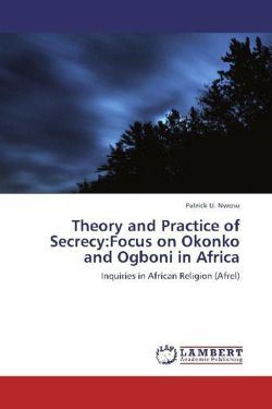 Theory and Practice of Secrecy:Focus on Okonko and Ogboni in Africa