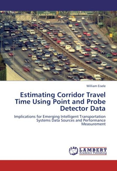 Estimating Corridor Travel Time Using Point and Probe Detector Data - William Eisele