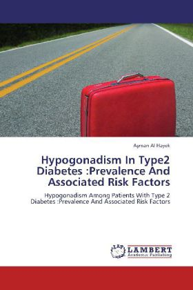 Hypogonadism In Type2 Diabetes :Prevalence And Associated Risk Factors - Hypogonadism Among Patients With Type 2 Diabetes :Prevalence And Associated Risk Factors - Al Hayek, Ayman