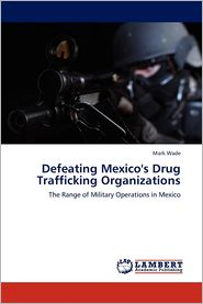 Defeating Mexico's Drug Trafficking Organizations