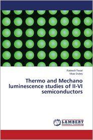 Thermo and Mechano Luminescence Studies of II-VI Semiconductors - Tiwari Ratnesh, Dubey Vikas