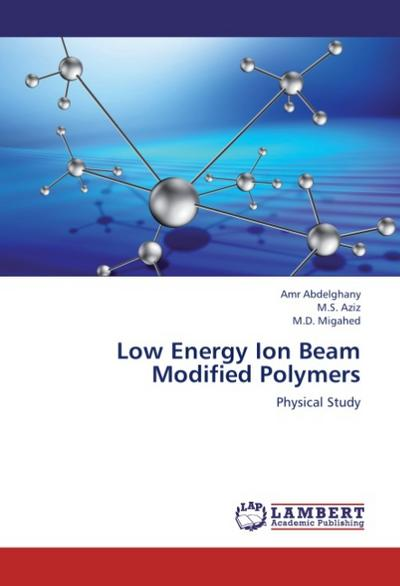 Low Energy Ion Beam Modified Polymers - Amr Abdelghany