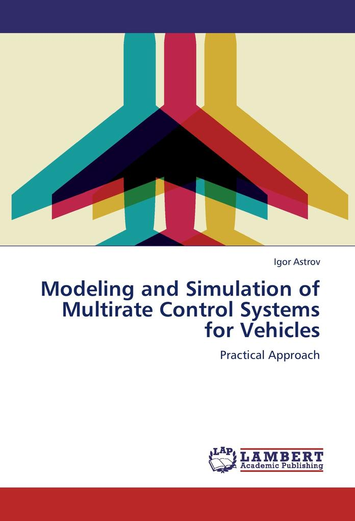 Modeling and Simulation of Multirate Control Systems for Vehicles als Buch von Igor Astrov - LAP Lambert Academic Publishing