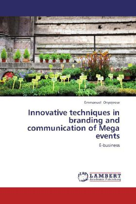 Innovative techniques in branding and communication of Mega events als Buch von EMMANUEL ONYEJEOSE - LAP Lambert Academic Publishing