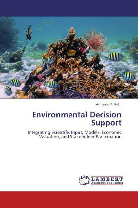 Environmental Decision Support - Integrating Scientific Input, Models, Economic Valuation, and Stakeholder Participation