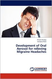 Development of Oral Aerosol for Relieving Migraine Headaches - Pandya Pinank, Patel Vandana