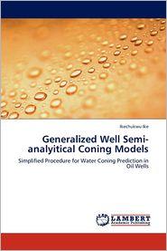 Generalized Well Semi-analyitical Coning Models - Ikechukwu Ike
