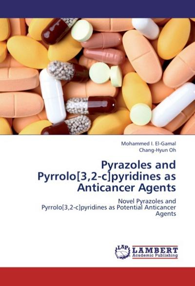 Pyrazoles and  Pyrrolo[3,2-c]pyridines as  Anticancer Agents - Mohammed I. El-Gamal
