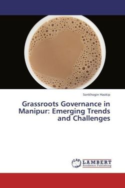Grassroots Governance in Manipur: Emerging Trends and Challenges
