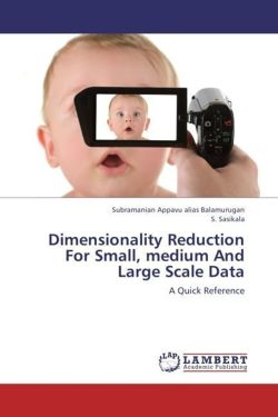 Dimensionality Reduction For Small, medium And Large Scale Data: A Quick Reference