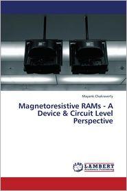 Magnetoresistive Rams - A Device & Circuit Level Perspective - Chakraverty Mayank
