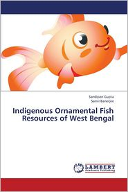 Indigenous Ornamental Fish Resources of West Bengal - Gupta Sandipan, Banerjee Samir