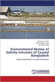 Environmental Review of Salinity Intrusion of Coastal Bangladesh - Islam Md. Nazrul, Islam M. Nazrul, Islam Md. Shahidul