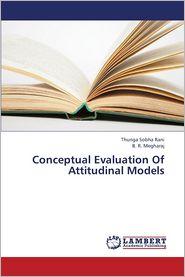 Conceptual Evaluation of Attitudinal Models - Sobha Rani Thunga, Megharaj B.R.