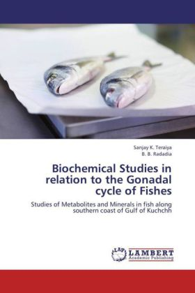 Biochemical Studies in relation to the Gonadal cycle of Fishes - Studies of Metabolites and Minerals in fish along southern coast of Gulf of Kuchchh