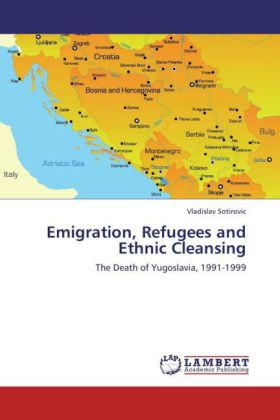 Emigration, Refugees and Ethnic Cleansing - The Death of Yugoslavia, 1991-1999