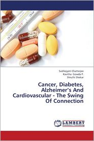 Cancer, Diabetes, Alzheimer's and Cardiovascular - The Swing of Connection - Chatterjee Subhojyoti, Gowda P. Kavitha, Shekar Shruthi