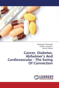 Cancer, Diabetes, Alzheimer's and Cardiovascular - The Swing of Connection - Chatterjee Subhojyoti
